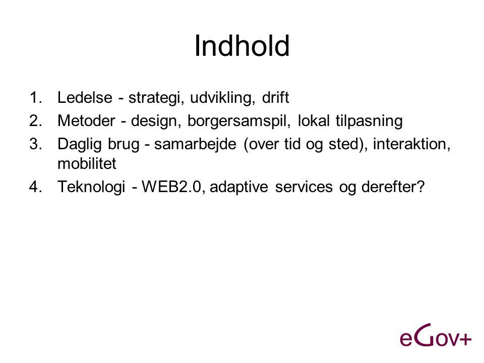 Indhold 1.Ledelse - strategi, udvikling, drift 2.Metoder - design, borgersamspil, lokal tilpasning 3.Daglig brug - samarbejde (over tid og sted), interaktion, mobilitet 4.Teknologi - WEB2.0, adaptive services og derefter