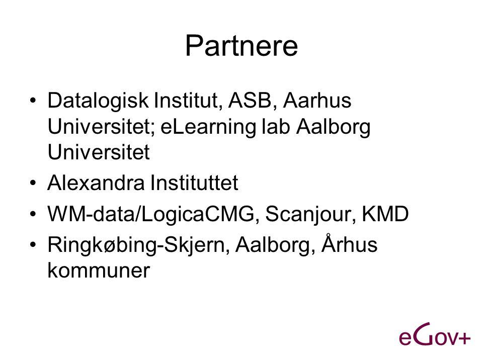 Partnere •Datalogisk Institut, ASB, Aarhus Universitet; eLearning lab Aalborg Universitet •Alexandra Instituttet •WM-data/LogicaCMG, Scanjour, KMD •Ringkøbing-Skjern, Aalborg, Århus kommuner