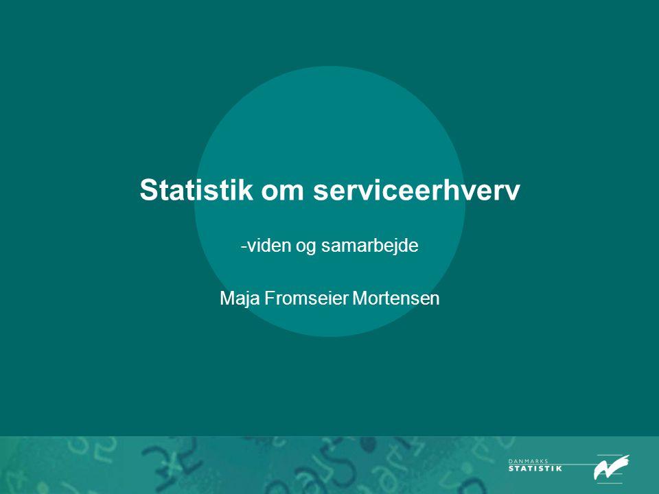 Statistik om serviceerhverv -viden og samarbejde Maja Fromseier Mortensen