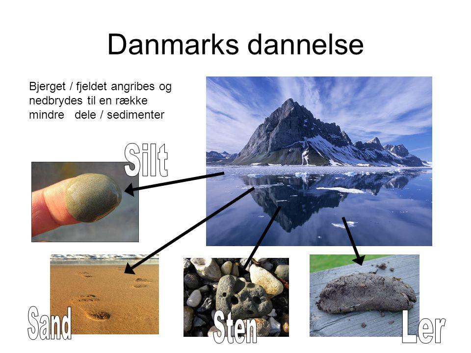 Danmarks dannelse Bjerget / fjeldet angribes og nedbrydes til en række mindre dele / sedimenter