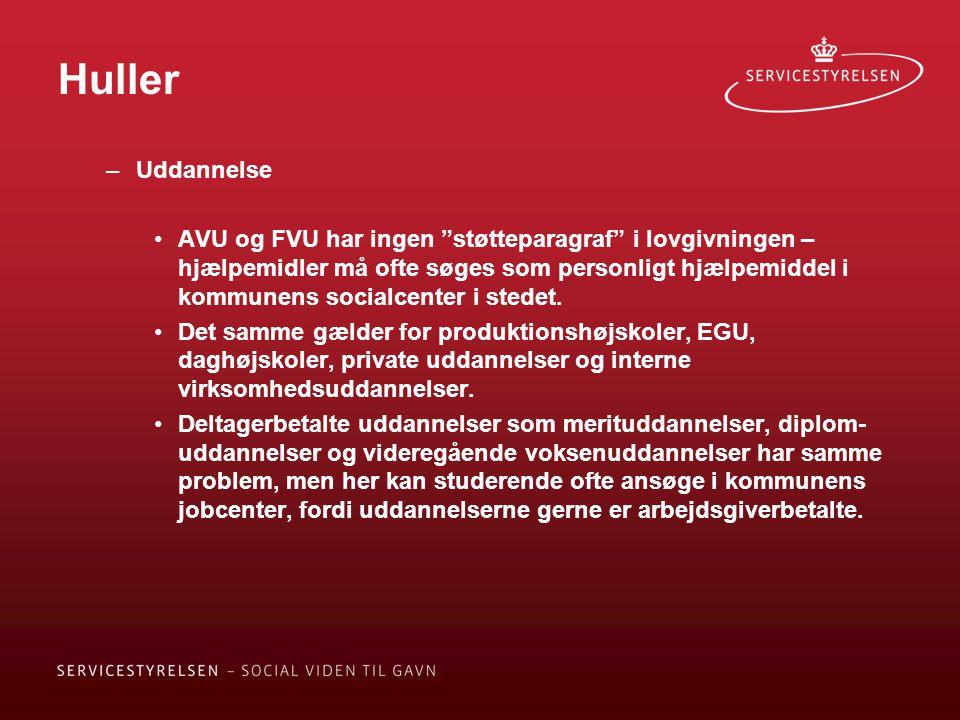 Huller –Uddannelse •AVU og FVU har ingen støtteparagraf i lovgivningen – hjælpemidler må ofte søges som personligt hjælpemiddel i kommunens socialcenter i stedet.