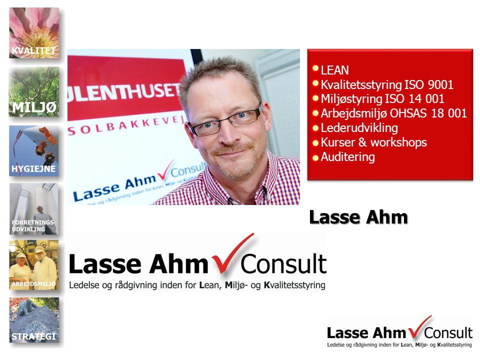 LEAN Kvalitetsstyring ISO 9001 Miljøstyring ISO 14 001 Arbejdsmiljø OHSAS 18 001 Lederudvikling Kurser & workshops Auditering Lasse Ahm