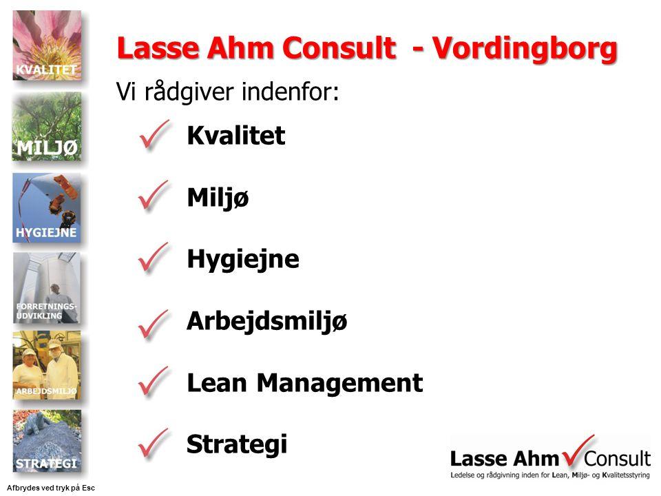 Kvalitet Miljø Hygiejne Arbejdsmiljø Lean Management Strategi Afbrydes ved tryk på Esc Lasse Ahm Consult - Vordingborg Vi rådgiver indenfor: