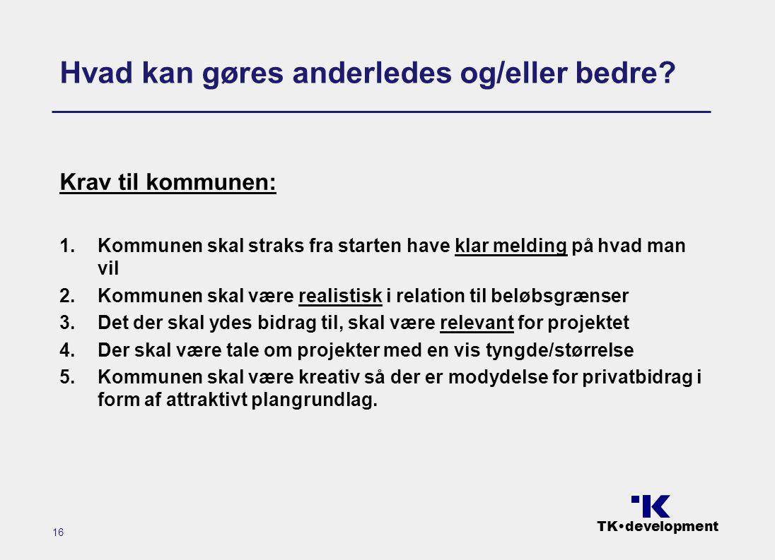 TK•development 16 Hvad kan gøres anderledes og/eller bedre.