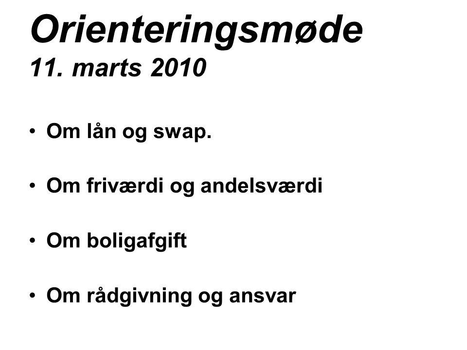 Orienteringsmøde 11. marts 2010 •Om lån og swap.