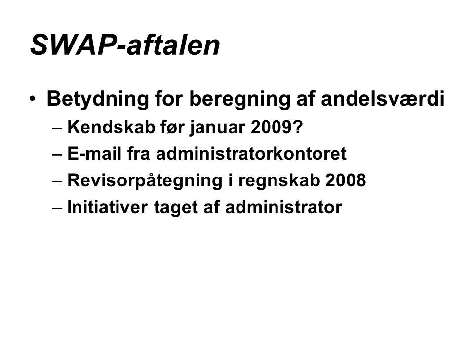 SWAP-aftalen •Betydning for beregning af andelsværdi –Kendskab før januar 2009.