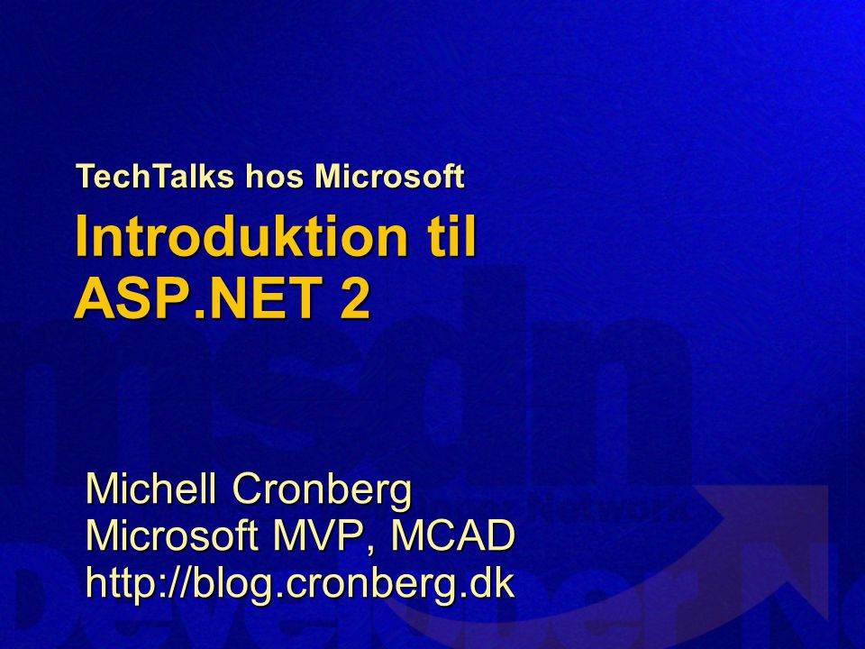 Introduktion til ASP.NET 2 Michell Cronberg Microsoft MVP, MCAD http://blog.cronberg.dk TechTalks hos Microsoft