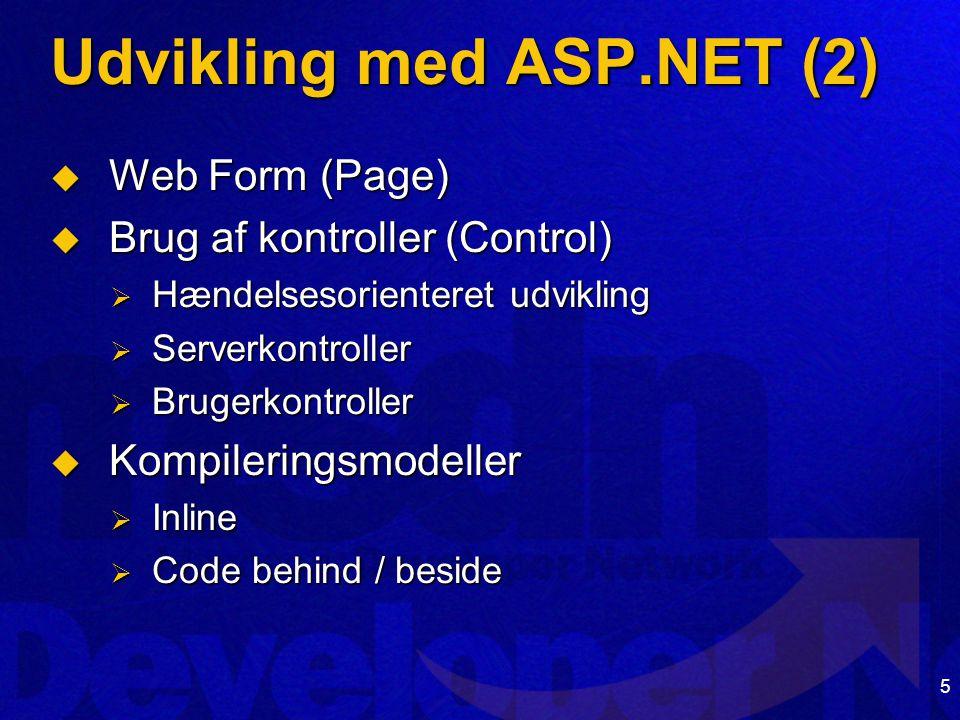 5 Udvikling med ASP.NET (2)  Web Form (Page)  Brug af kontroller (Control)  Hændelsesorienteret udvikling  Serverkontroller  Brugerkontroller  Kompileringsmodeller  Inline  Code behind / beside