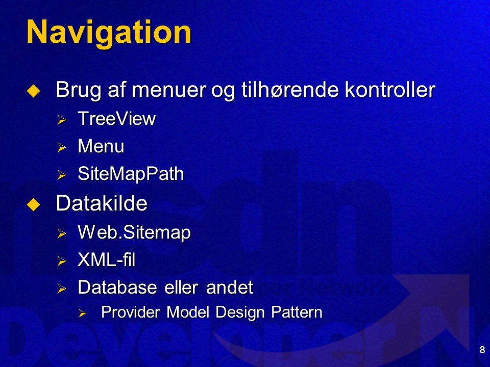 8 Navigation  Brug af menuer og tilhørende kontroller  TreeView  Menu  SiteMapPath  Datakilde  Web.Sitemap  XML-fil  Database eller andet  Provider Model Design Pattern