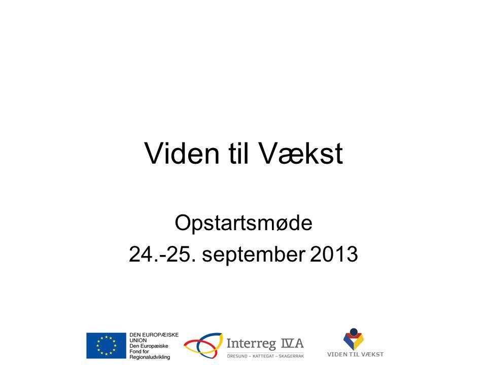 VIDEN TIL VÆKST Viden til Vækst Opstartsmøde 24.-25. september 2013