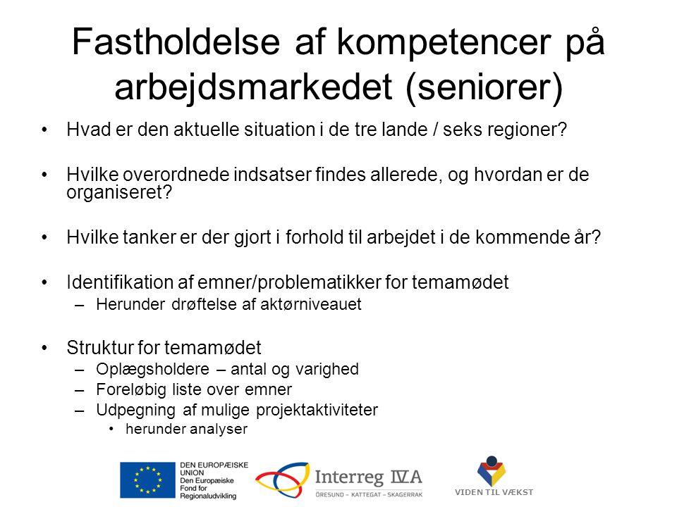 VIDEN TIL VÆKST Fastholdelse af kompetencer på arbejdsmarkedet (seniorer) •Hvad er den aktuelle situation i de tre lande / seks regioner.