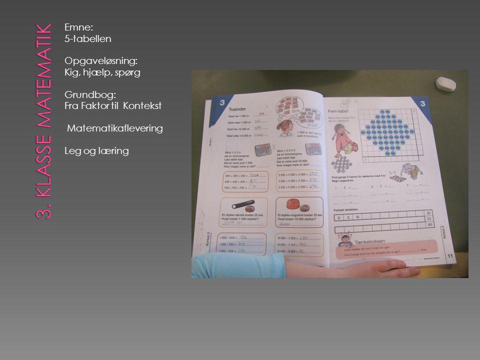 Emne: 5-tabellen Opgaveløsning: Kig, hjælp, spørg Grundbog: Fra Faktor til Kontekst Matematikaflevering Leg og læring