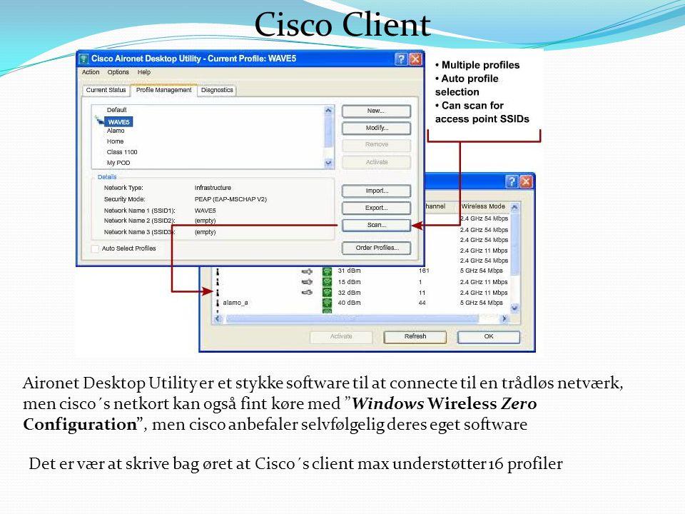 Cisco Client Aironet Desktop Utility er et stykke software til at connecte til en trådløs netværk, men cisco´s netkort kan også fint køre med Windows Wireless Zero Configuration , men cisco anbefaler selvfølgelig deres eget software Det er vær at skrive bag øret at Cisco´s client max understøtter 16 profiler