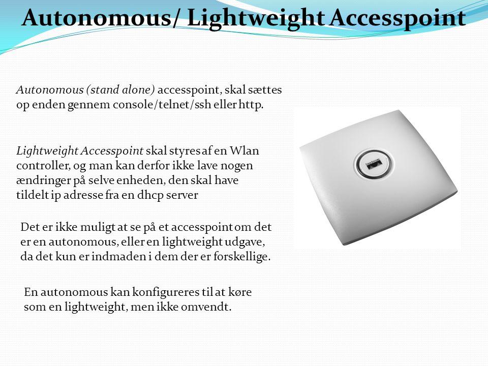 Autonomous/ Lightweight Accesspoint Autonomous (stand alone) accesspoint, skal sættes op enden gennem console/telnet/ssh eller http.