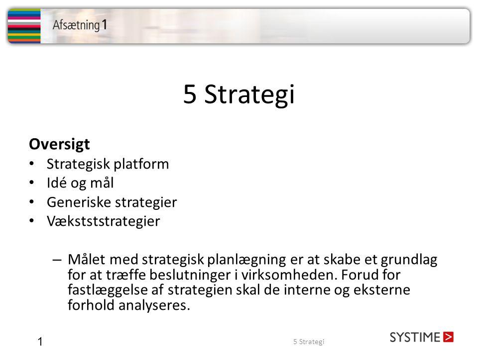 5 Strategi 1 Oversigt • Strategisk platform • Idé og mål • Generiske strategier • Vækstststrategier – Målet med strategisk planlægning er at skabe et