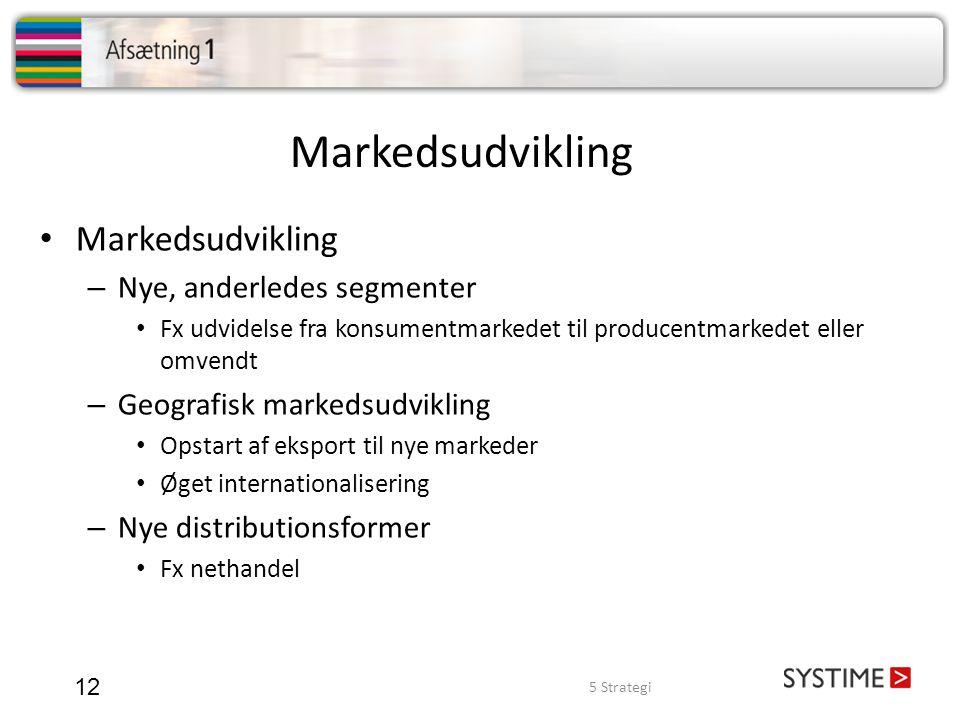 Markedsudvikling 12 • Markedsudvikling – Nye, anderledes segmenter • Fx udvidelse fra konsumentmarkedet til producentmarkedet eller omvendt – Geografi