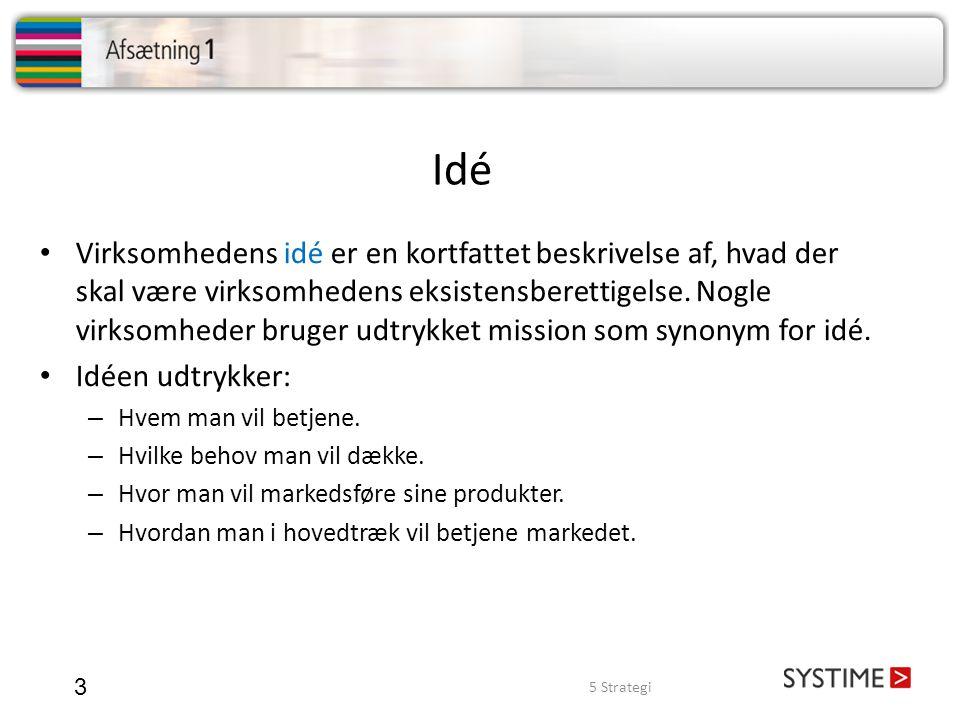 Idé 3 • Virksomhedens idé er en kortfattet beskrivelse af, hvad der skal være virksomhedens eksistensberettigelse. Nogle virksomheder bruger udtrykket