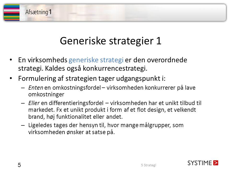 Generiske strategier 1 5 • En virksomheds generiske strategi er den overordnede strategi. Kaldes også konkurrencestrategi. • Formulering af strategien