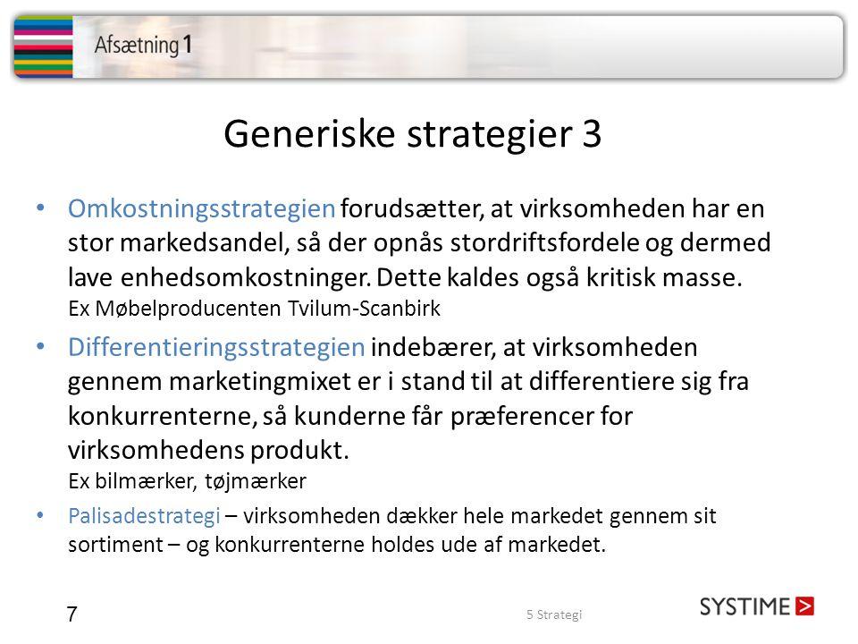 Generiske strategier 3 7 • Omkostningsstrategien forudsætter, at virksomheden har en stor markedsandel, så der opnås stordriftsfordele og dermed lave