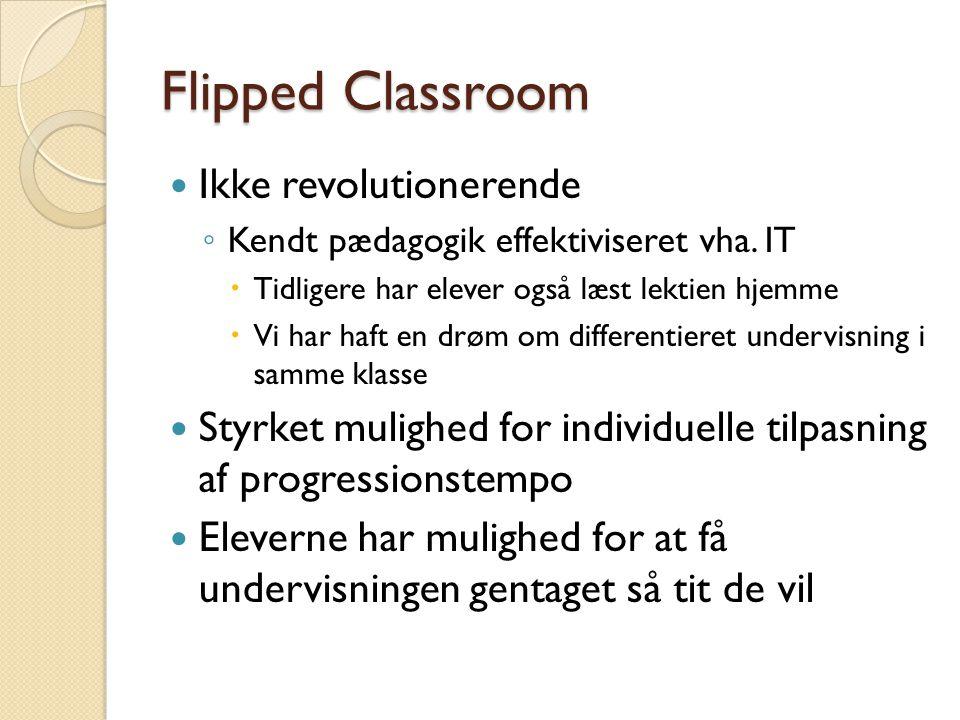 Flipped Classroom  Ikke revolutionerende ◦ Kendt pædagogik effektiviseret vha.