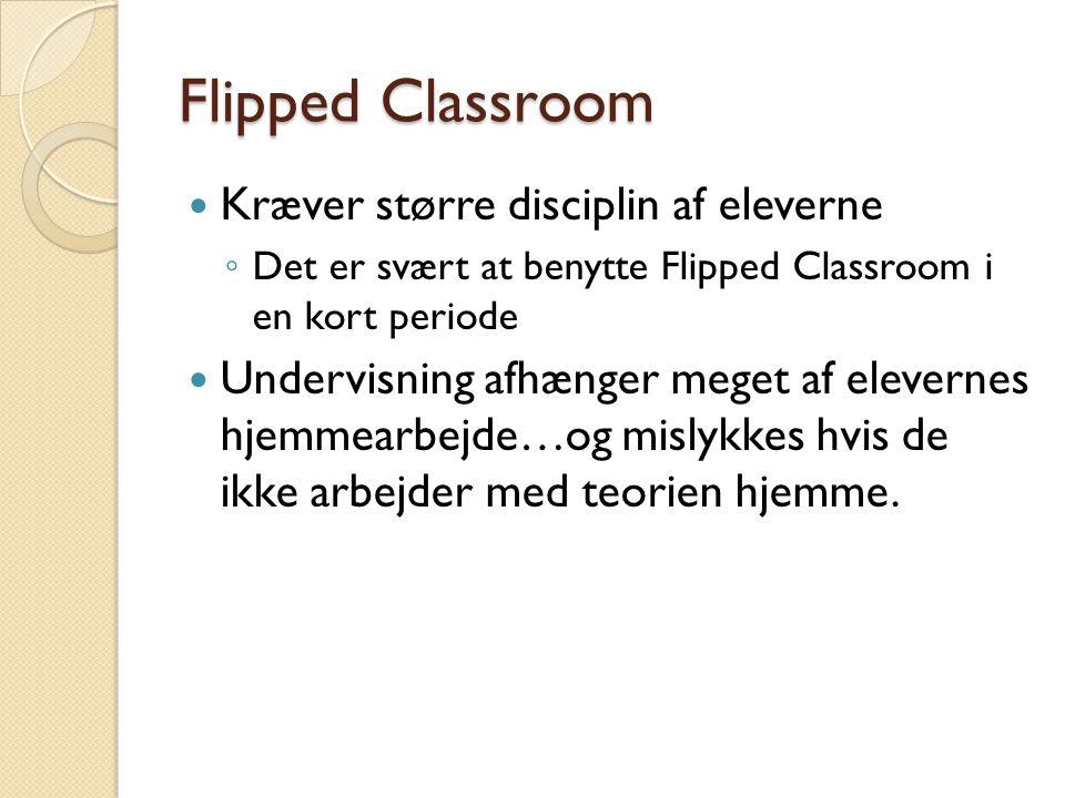 Flipped Classroom  Kræver større disciplin af eleverne ◦ Det er svært at benytte Flipped Classroom i en kort periode  Undervisning afhænger meget af elevernes hjemmearbejde…og mislykkes hvis de ikke arbejder med teorien hjemme.
