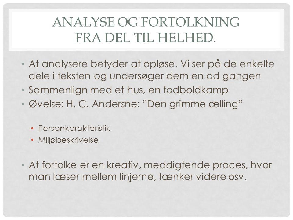 ANALYSE OG FORTOLKNING FRA DEL TIL HELHED. • At analysere betyder at opløse. Vi ser på de enkelte dele i teksten og undersøger dem en ad gangen • Samm