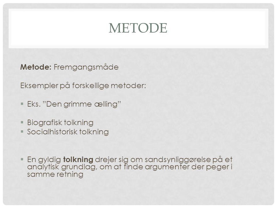 """METODE Metode: Fremgangsmåde Eksempler på forskellige metoder:  Eks. """"Den grimme ælling""""  Biografisk tolkning  Socialhistorisk tolkning  En gyldig"""