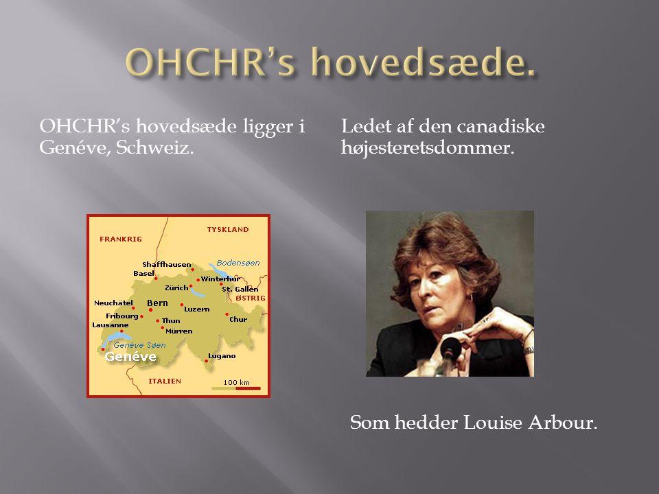 OHCHR's hovedsæde ligger i Genéve, Schweiz. Ledet af den canadiske højesteretsdommer.
