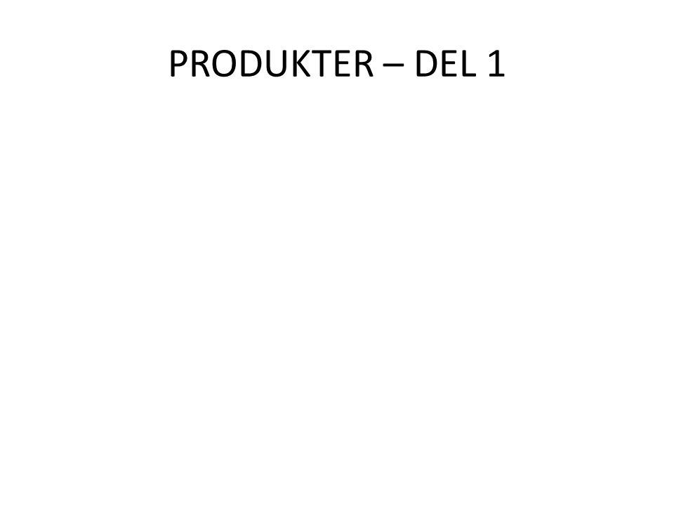PRODUKTER – DEL 1