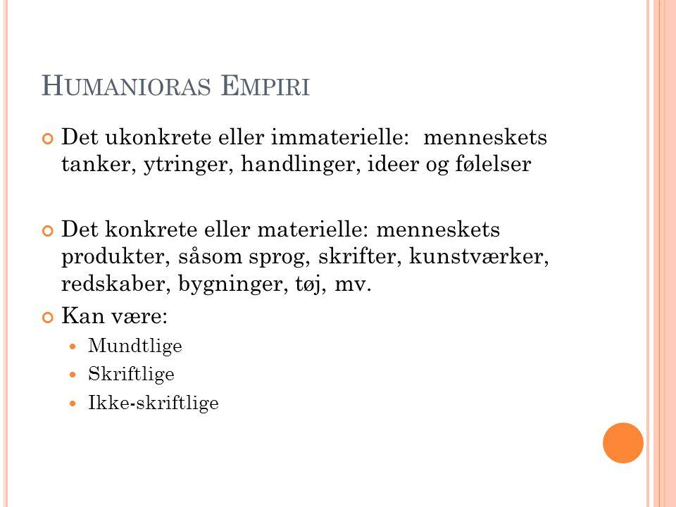 H UMANIORAS E MPIRI Det ukonkrete eller immaterielle: menneskets tanker, ytringer, handlinger, ideer og følelser Det konkrete eller materielle: mennes