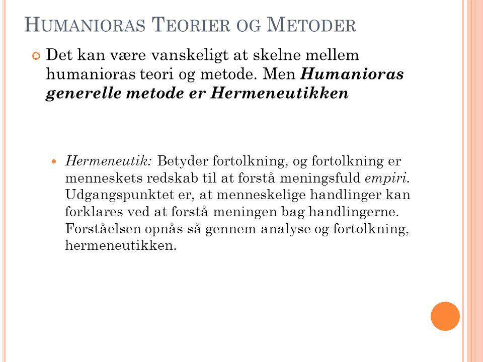 H UMANIORAS T EORIER OG M ETODER Det kan være vanskeligt at skelne mellem humanioras teori og metode. Men Humanioras generelle metode er Hermeneutikke
