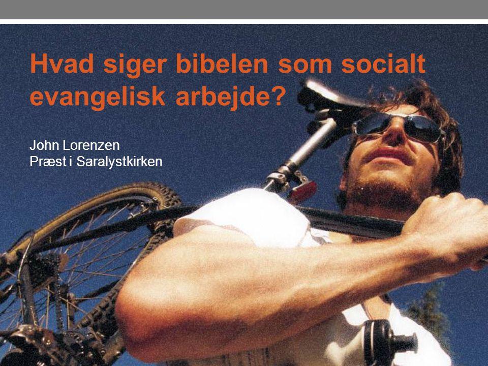 Hvad siger bibelen som socialt evangelisk arbejde John Lorenzen Præst i Saralystkirken