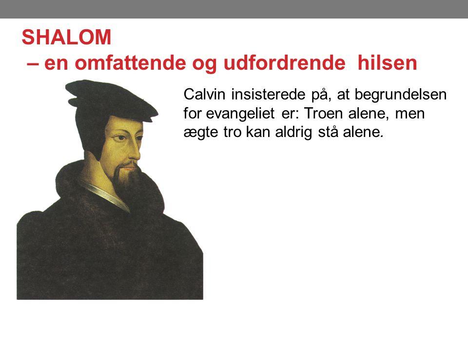 Calvin insisterede på, at begrundelsen for evangeliet er: Troen alene, men ægte tro kan aldrig stå alene.