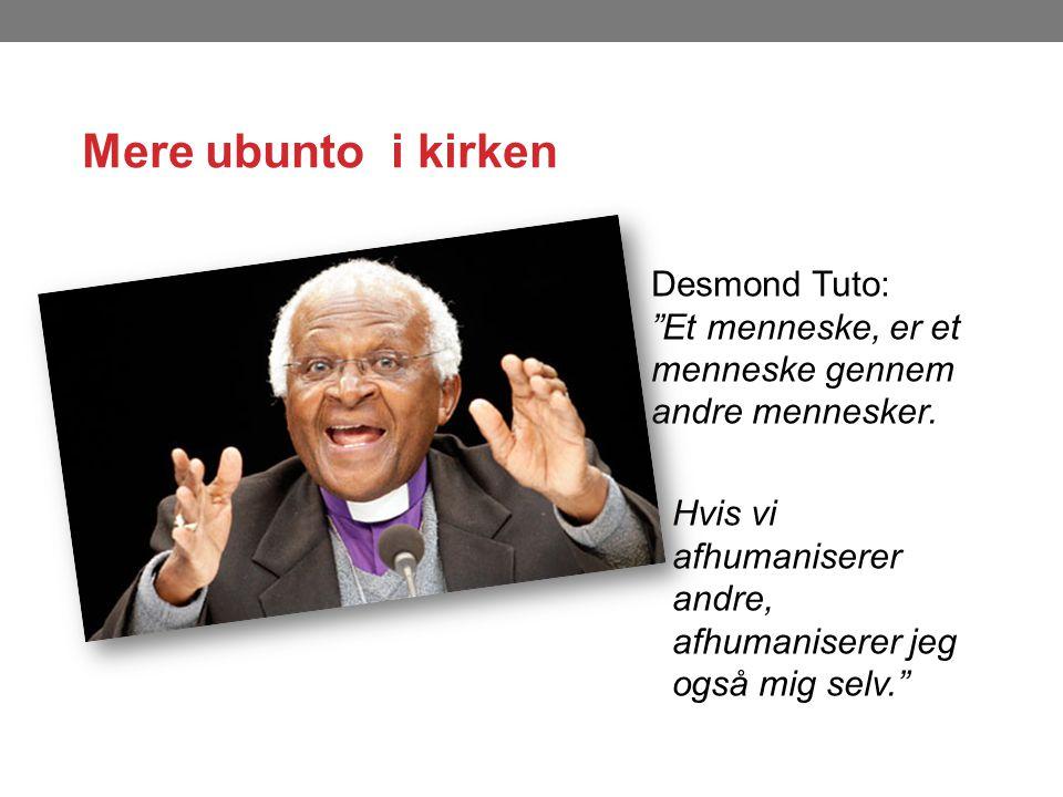 Mere ubunto i kirken Desmond Tuto: Et menneske, er et menneske gennem andre mennesker.