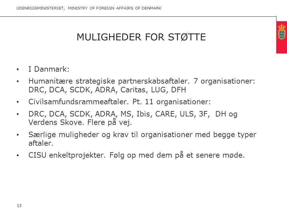 Minimum clear margin for text Fixed margin Keep heading in CAPITALS MULIGHEDER FOR STØTTE UDENRIGSMINISTERIET, MINISTRY OF FOREIGN AFFAIRS OF DENMARK 13 • I Danmark: • Humanitære strategiske partnerskabsaftaler.