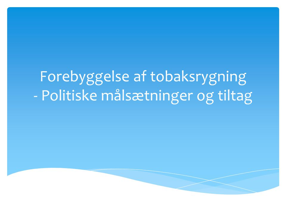 Forebyggelse af tobaksrygning - Politiske målsætninger og tiltag