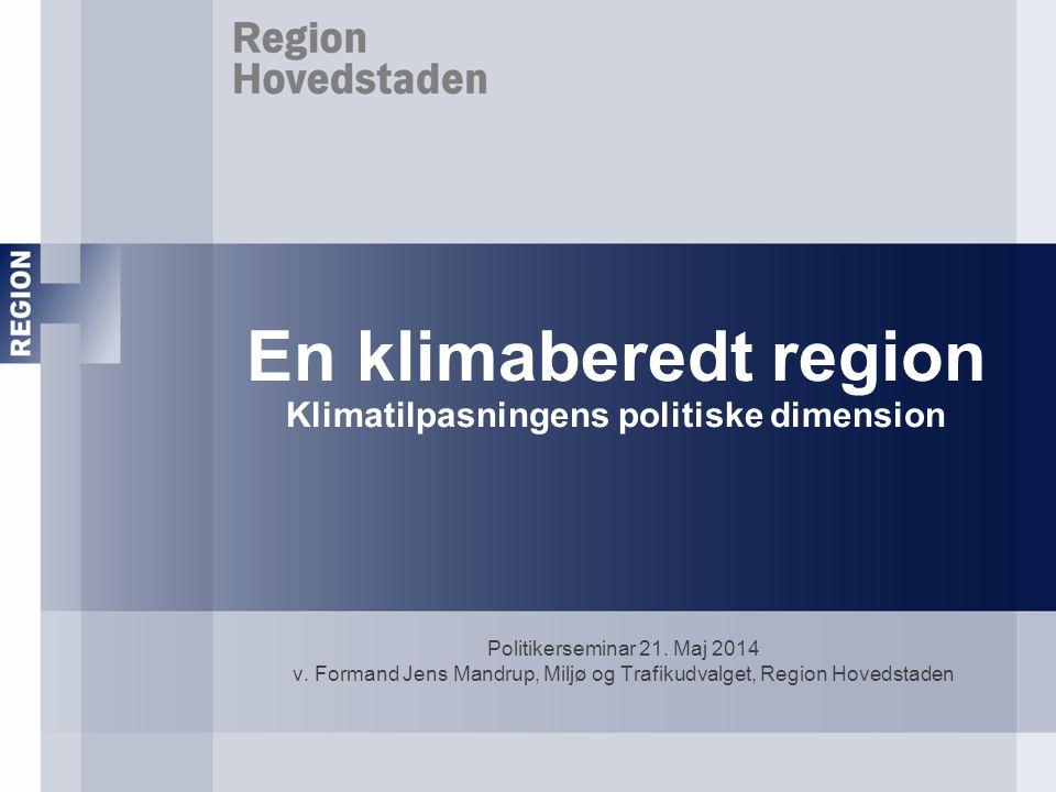 En klimaberedt region Klimatilpasningens politiske dimension Politikerseminar 21.