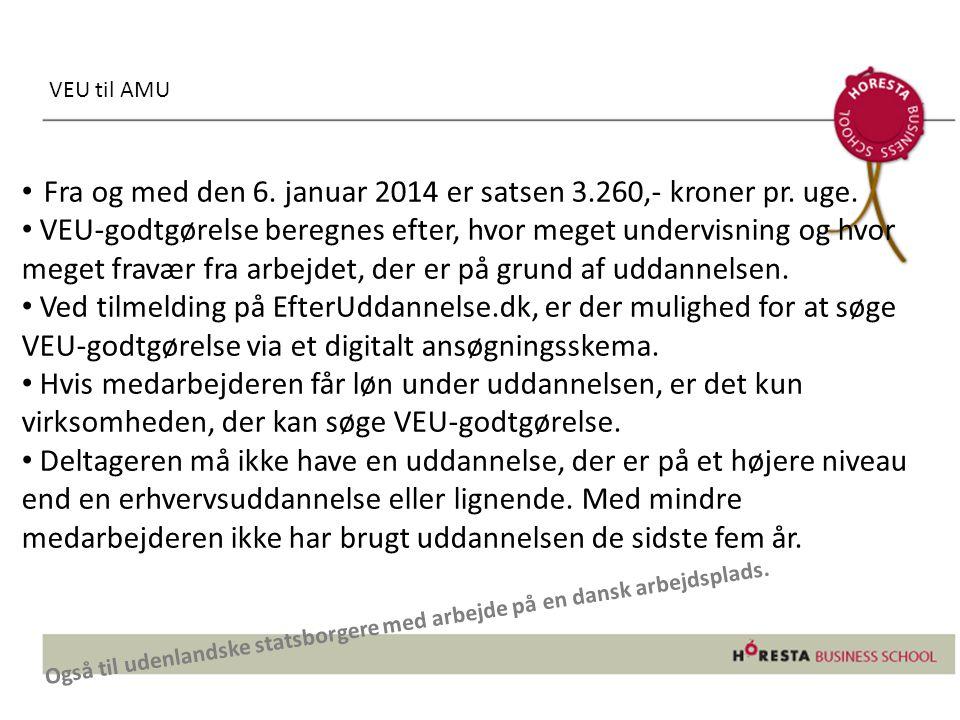VEU til AMU • Fra og med den 6. januar 2014 er satsen 3.260,- kroner pr.