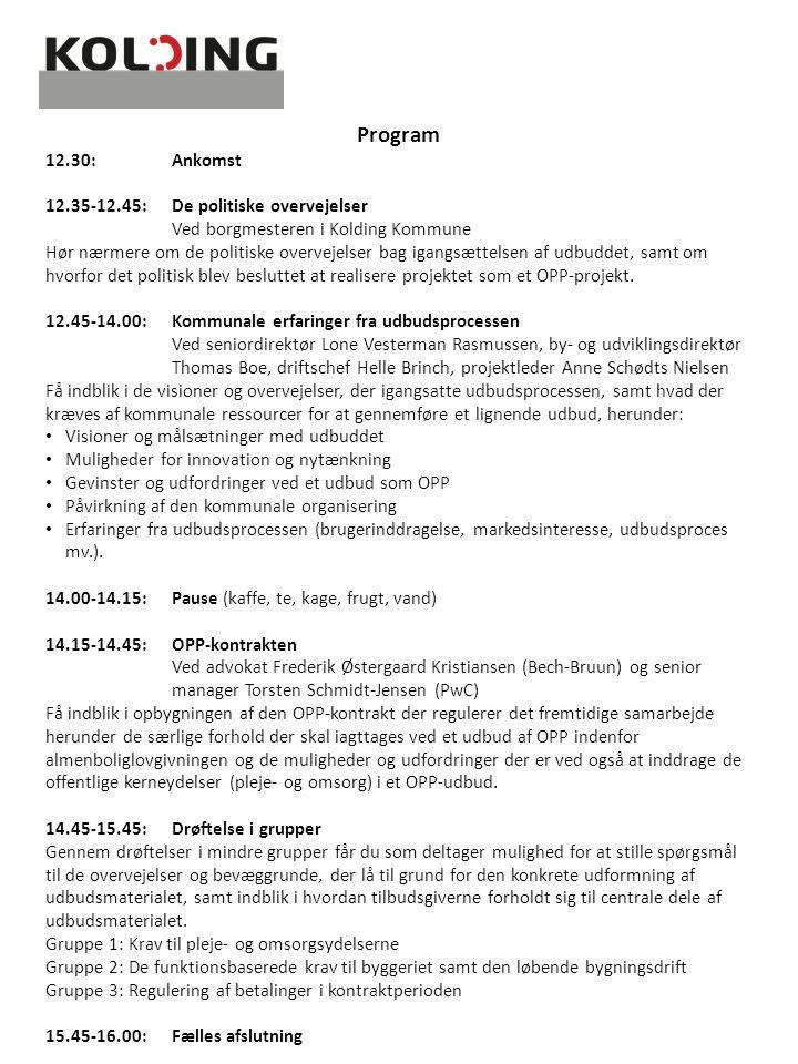 Program 12.30:Ankomst 12.35-12.45:De politiske overvejelser Ved borgmesteren i Kolding Kommune Hør nærmere om de politiske overvejelser bag igangsættelsen af udbuddet, samt om hvorfor det politisk blev besluttet at realisere projektet som et OPP-projekt.