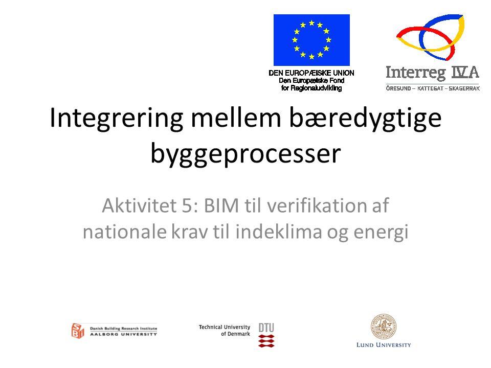 Integrering mellem bæredygtige byggeprocesser Aktivitet 5: BIM til verifikation af nationale krav til indeklima og energi