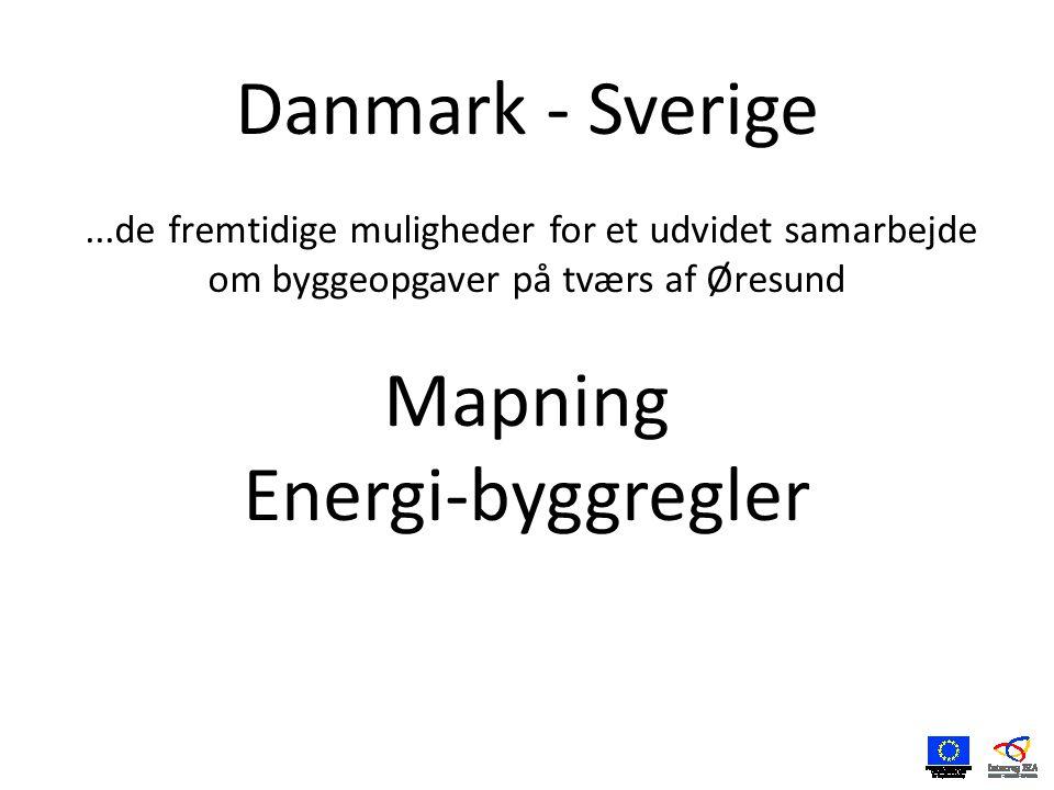 Danmark - Sverige...de fremtidige muligheder for et udvidet samarbejde om byggeopgaver på tværs af Øresund Mapning Energi-byggregler