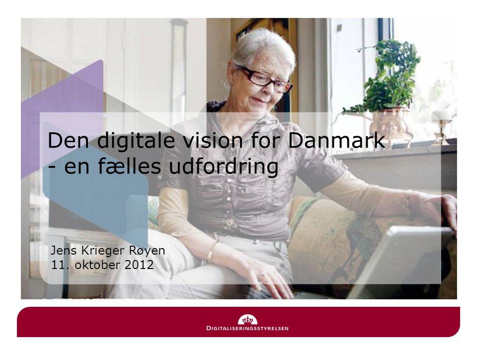 Jens Krieger Røyen 11. oktober 2012 Den digitale vision for Danmark - en fælles udfordring