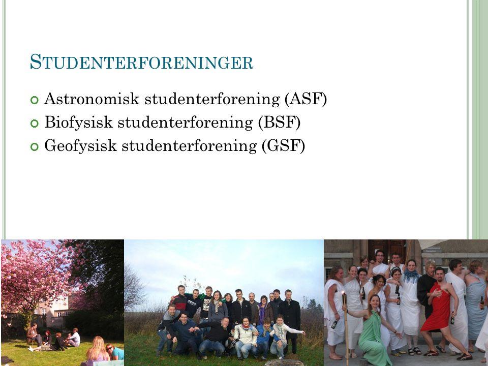 S TUDENTERFORENINGER Astronomisk studenterforening (ASF) Biofysisk studenterforening (BSF) Geofysisk studenterforening (GSF)