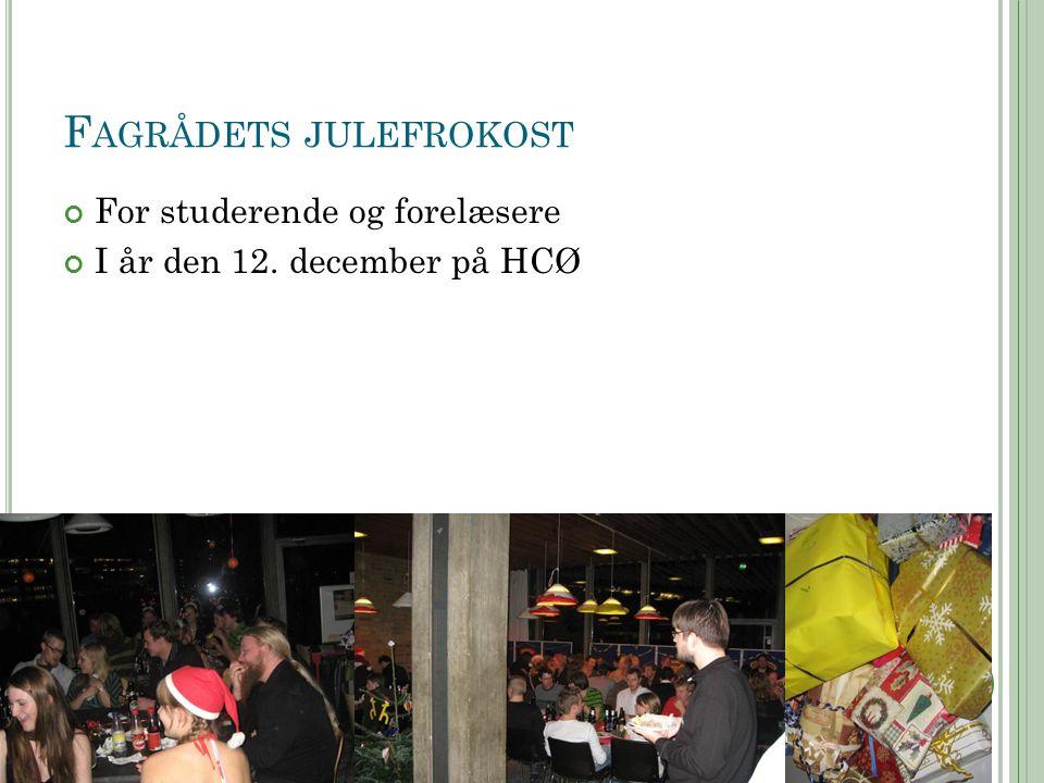 F AGRÅDETS JULEFROKOST For studerende og forelæsere I år den 12. december på HCØ