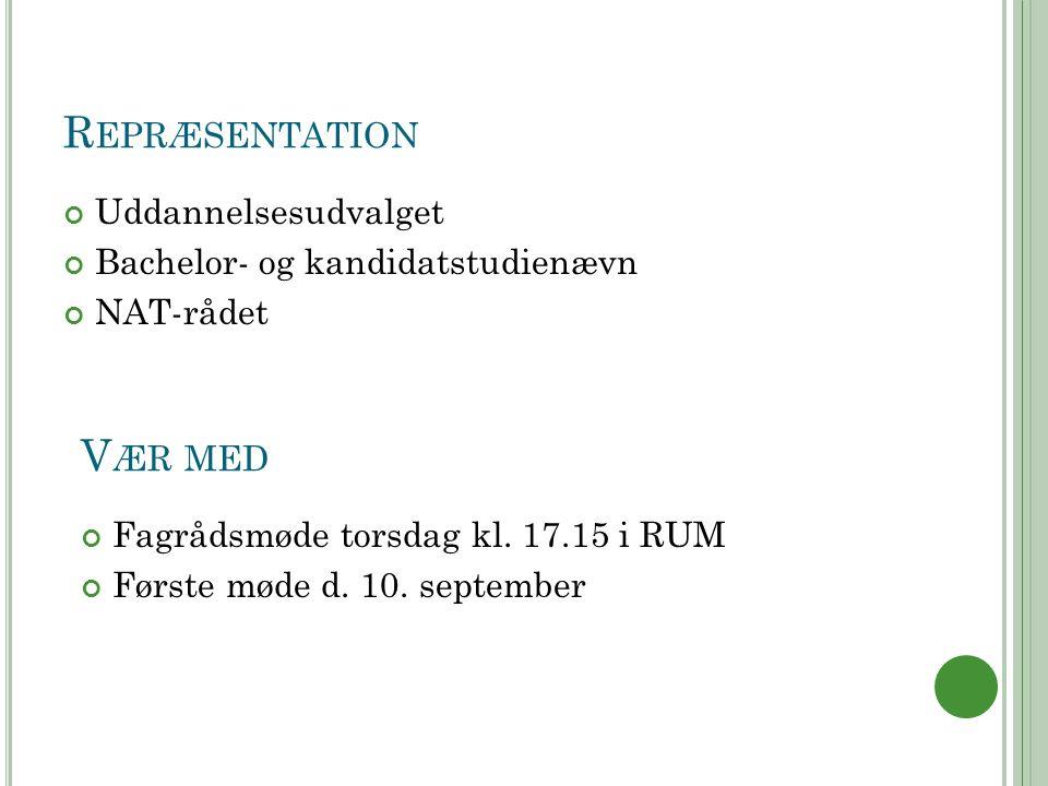 R EPRÆSENTATION Uddannelsesudvalget Bachelor- og kandidatstudienævn NAT-rådet V ÆR MED Fagrådsmøde torsdag kl.