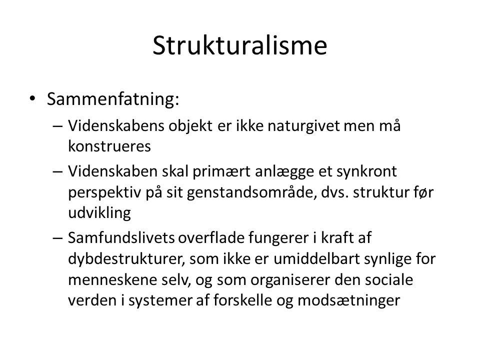 Strukturalisme • Sammenfatning: – Videnskabens objekt er ikke naturgivet men må konstrueres – Videnskaben skal primært anlægge et synkront perspektiv