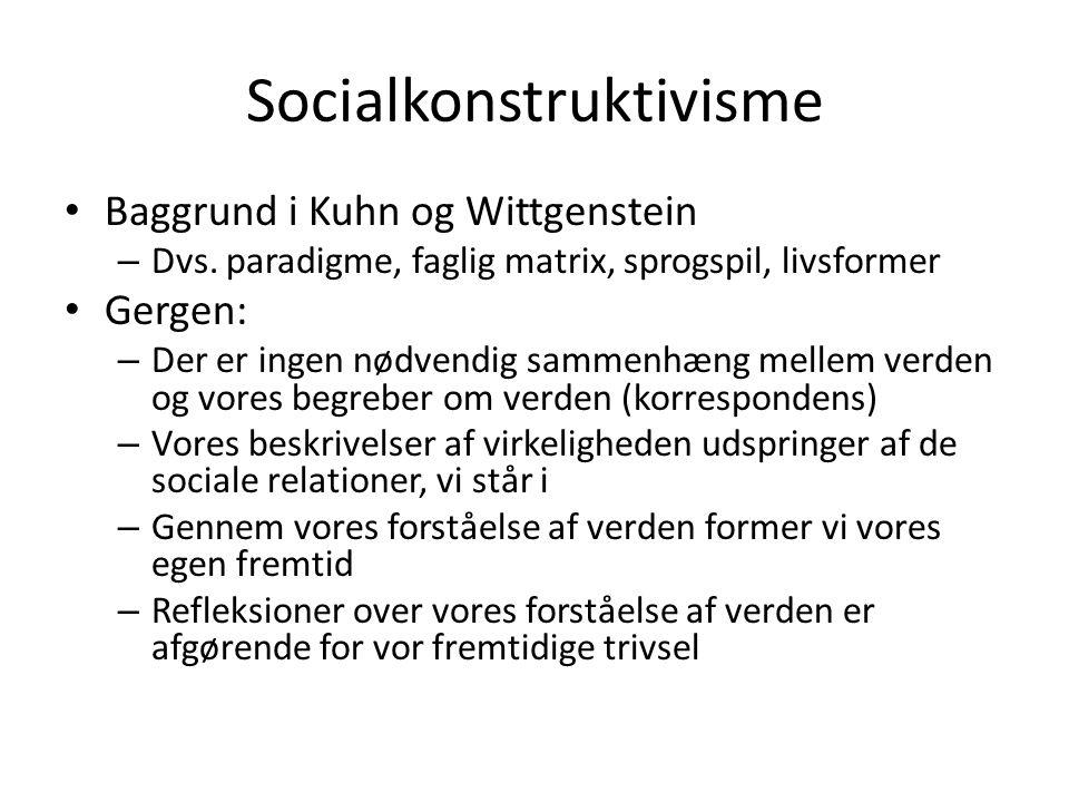 Socialkonstruktivisme • Baggrund i Kuhn og Wittgenstein – Dvs. paradigme, faglig matrix, sprogspil, livsformer • Gergen: – Der er ingen nødvendig samm