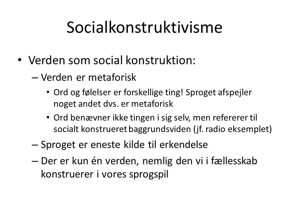 Socialkonstruktivisme • Verden som social konstruktion: – Verden er metaforisk • Ord og følelser er forskellige ting! Sproget afspejler noget andet dv