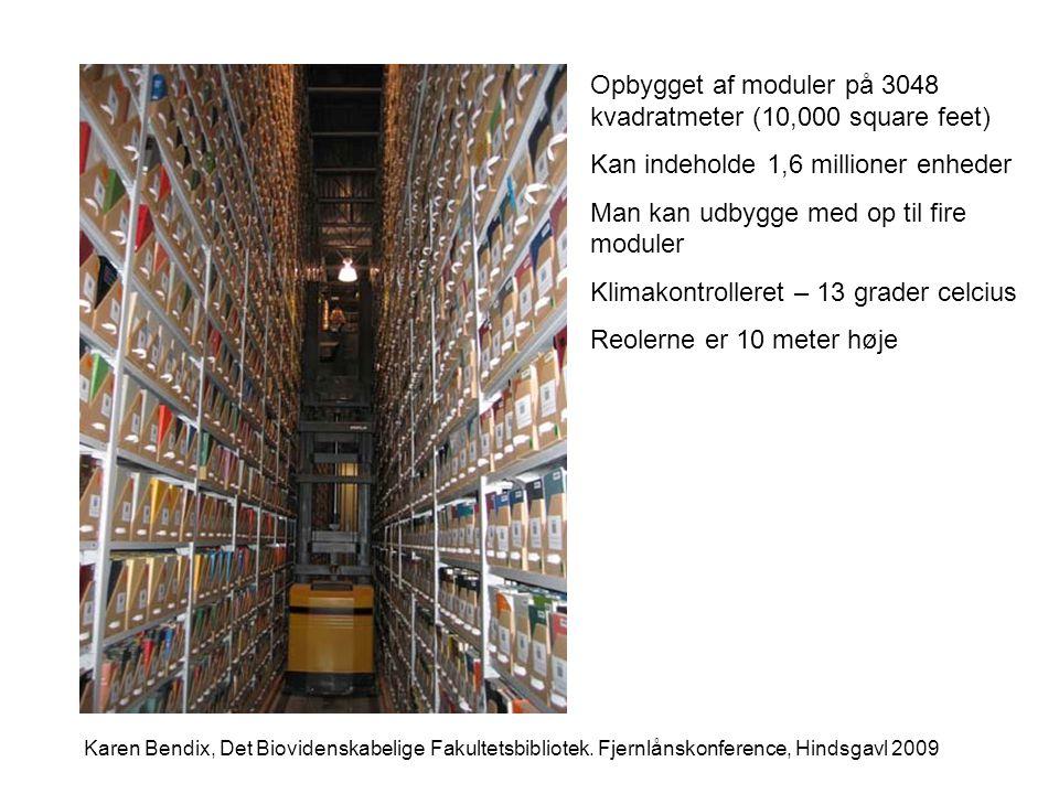 Opbygget af moduler på 3048 kvadratmeter (10,000 square feet) Kan indeholde 1,6 millioner enheder Man kan udbygge med op til fire moduler Klimakontrolleret – 13 grader celcius Reolerne er 10 meter høje Karen Bendix, Det Biovidenskabelige Fakultetsbibliotek.