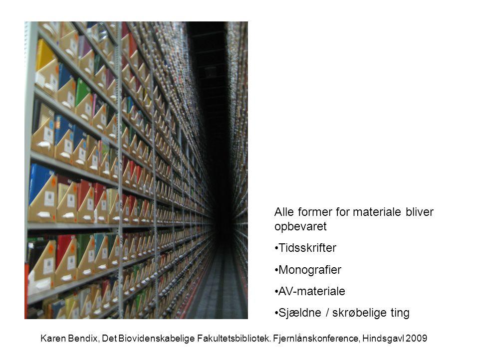 Alle former for materiale bliver opbevaret •Tidsskrifter •Monografier •AV-materiale •Sjældne / skrøbelige ting Karen Bendix, Det Biovidenskabelige Fakultetsbibliotek.